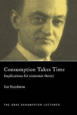 Consumption Takes Time: Implications for Economic Theory by Steedman, Ian