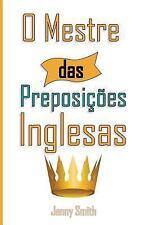 O Mestre das Preposicoes Inglesas : 460 Usos das Preposições para SUPER...