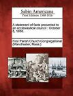 A Statement of Facts Presented to an Ecclesiastical Council: October 5, 1858. by Gale, Sabin Americana (Paperback / softback, 2012)