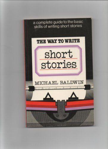 1 of 1 - The Way to Write Short Stories,Michael Baldwin