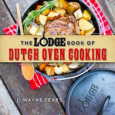 Brand New The Lodge Book of Dutch Oven Cooking by Expert J Wayne Fears Paperback
