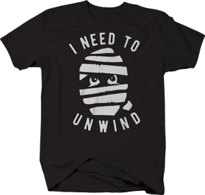 Need to Unwind Halloween Mummy Funny T-Shirt
