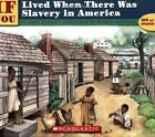 If You Lived When There Was Slavery in America by Anne Kamma (Paperback, 2004)