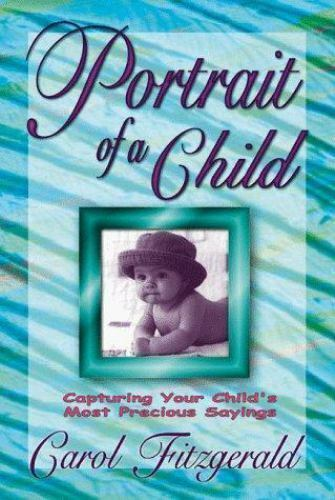 Portrait of a Child : Capturing Your Childs Most Precious Sayings
