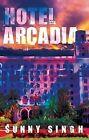 Hotel Arcadia by Sunny Singh (Hardback, 2015)