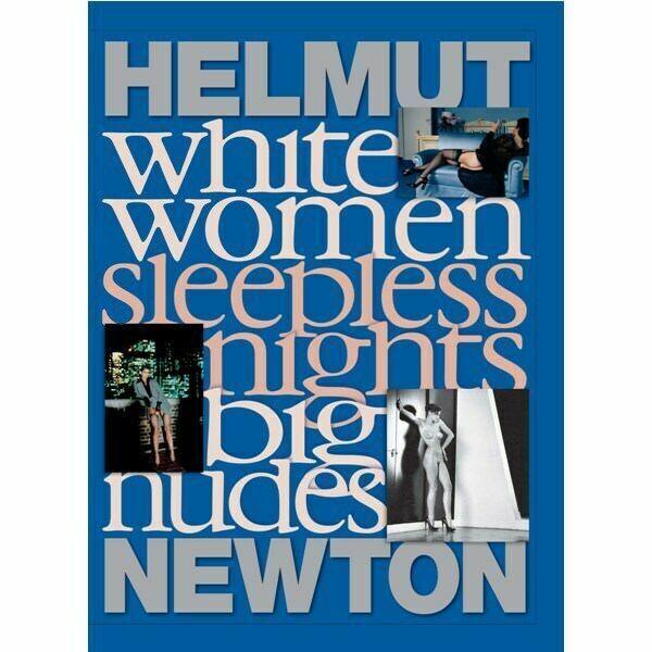 Helmut Newton: White Women/Sleepless Nights/Big Nudes