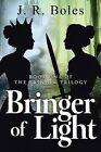 Bringer of Light: Book One of the Bringer Trilogy by J R Boles (Paperback / softback, 2014)