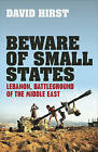 Beware of Small States: Lebanon, Battleground of the Middle East by David Hirst (Hardback, 2008)