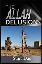 The Allah Delusion by Sujit Das (2013, Paperback)