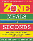 Zone Meals in Seconds: 150 Fast and Delicious Recipes for Breakfast, Lunch, and Dinner by Barry Sears (Paperback, 2004)