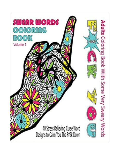 - Swear Words Coloring Books For Adults Ser.: Swear Word Coloring Book :  Adults Coloring Book With Some Very Sweary Words : 41 Stress Relieving Curse  Word Designs To Calm You The F**k