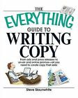 The Everything Guide to Writing Copy: From Ads and Press Release to On-Air and Online Promos--All You Need to Create Copy That Sells! by Steve Slaunwhite (Paperback, 2007)