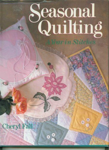 Seasonal Quilting: A Year in Stitches,Cheryl Fall