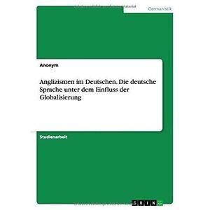 Anglizismen-im-Deutschen-Die-deutsche-Sprache-unter-dem-Einfluss-der-Globali