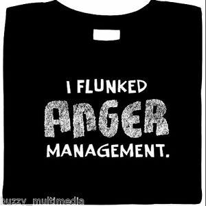 funny-shirt-I-Flunked-Anger-Management-T-Shirt-sarcastic-attitude-novelty-t