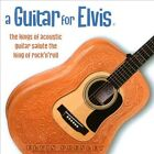A Guitar For Elvis: The Kings of Acoustic Guitar Salute the King of Rock'n'Roll by Various Artists (CD, Jul-2010, Solid Air Records)