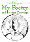 My Poetry and Selected Drawings by Saul Kaplan (Paperback / softback, 2006)