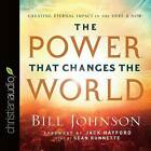 The Power That Changes the World: Creating Eternal Impact in the Here and Now by Bill Johnson (CD-Audio, 2015)