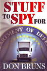 Stuff to Spy for: A Novel by Don Bruns (Hardback, 2009)