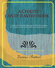 A Child's Anti-Slavery Book by Authors Various Authors, Various (Paperback / softback, 2008)