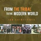 From The Tribal to The Modern World 9781468577587 by Ian Saint-yves Book