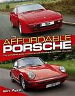 The Affordable Porsche: The Complete Guide to Buying and Running a Low-cost Porsche by Iain Ayre (Hardback, 2010)
