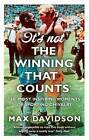 It's Not the Winning That Counts: The Most Inspiring Moments of Sporting Chivalry by Max Davidson (Paperback, 2010)