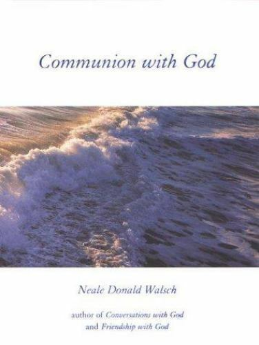 Communion With God An Uncommon Dialogue By Neale Donald Walsch