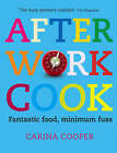 After Work Cook: Fantastic Food, Minimum Fuss by Carina Cooper (Paperback, 2008)