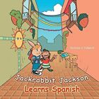 Jackrabbit Jackson Learns Spanish by Nicholas S Palleschi (Paperback / softback, 2014)