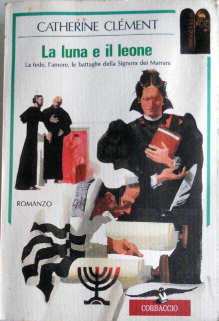 CATHERINE CLÉMENT LA LUNA E IL LEONE CORBACCIO 1993