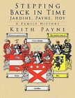 Stepping Back in Time - Jardine, Payne, Hoy: A Family History by Keith Payne (Paperback, 2012)