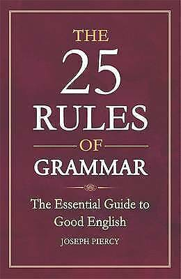 The 25 Rules of Grammar: The Essential Guide to Good English by Joseph Piercy...