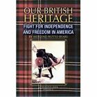 Our British Heritage - Volume II Fight for Independence and Freedom in America 2 Paperback – 13 Dec 2007