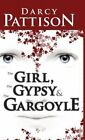 The Girl, the Gypsy and the Gargoyle by Darcy Pattison (Hardback, 2014)