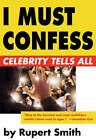 I Must Confess by Rupert Smith (Paperback, 2007)
