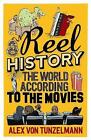 Reel History: The World According to the Movies by Alex Von Tunzelmann (Paperback, 2016)