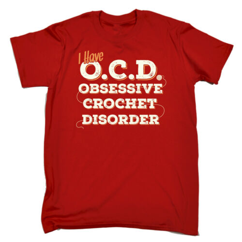 I Have OCD Obsessive Crochet Disorder MENS T-SHIRT tee birthday gift knitting
