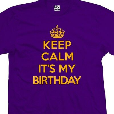 Keep Calm It's My Birthday T-Shirt - Party Gift Present  - All Sizes & Colors