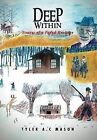 Deep Within: Stories of a Faded Heritage by Tyler A C Mason (Hardback, 2011)