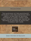 The Matching of the Magistrates Authority, and the Christians True Liberty in Matters of Religion Vvherein Is Clearly Stated, How Farre the Magistrate May Impose or Restrain in Matters of Faith and Vvorship, 1651 (1654) by William Lyford (Paperback / softback, 2010)