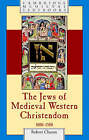 The Jews of Medieval Western Christendom: 1000-1500 by Robert Chazan (Paperback, 2006)