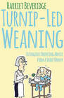 Turnip-Led Weaning: Outrageous Parenting Advice from a Spoof Nanny by Harriet Beveridge (Paperback, 2015)