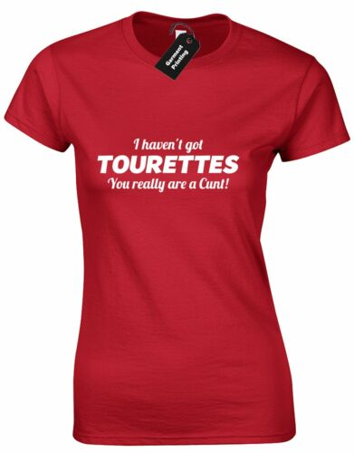I HAVEN/'T GOT TOURETTES LADIES T SHIRT FUNNY QUALITY NEW PREMIUM DESIGN RUDE