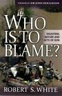 Who is to Blame?: Disasters, Nature, and Acts of God by Robert White (Paperback, 2014)