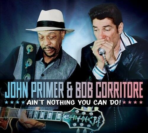 John Primer & Bob Co - Ain't Nothing You Can Do [New CD]