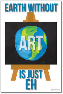 Earth-without-Art-is-Just-Eh-NEW-Classroom-Motivational-Quote-Poster