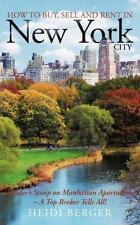 How to Buy, Sell and Rent in New York City : The Insider's Scoop on Manhattan...