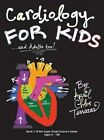 Cardiology for Kids ...and Adults Too! by April Chloe Terrazas (Hardback, 2014)