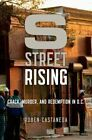 S Street Rising: Crack, Murder, and Redemption in D.C. by Ruben Castaneda (Hardback, 2014)